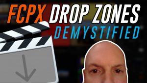 Drop Zones in Final Cut Pro X Demystified